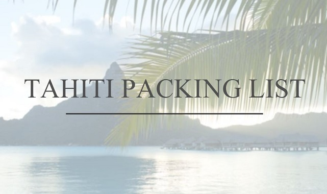 Tahiti Packing List - Preparing for your Trip in Paradise